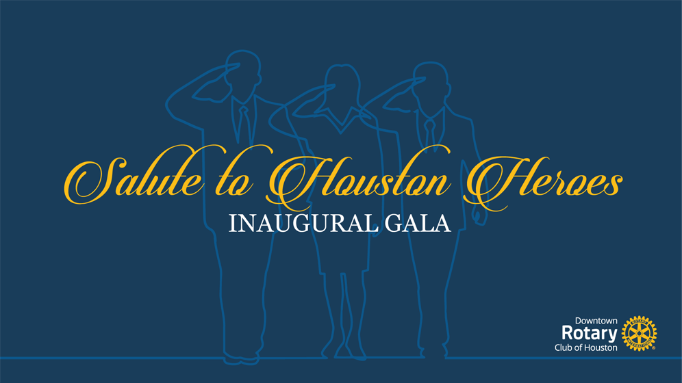 Downtown Rotary Club Of Houston Salute To Houston Heroes Inaugural Gala